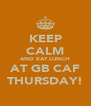 KEEP CALM AND EAT LUNCH AT GB CAF THURSDAY! - Personalised Poster A4 size
