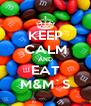 KEEP CALM AND EAT M&M`S - Personalised Poster A4 size