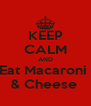 KEEP CALM AND Eat Macaroni  & Cheese  - Personalised Poster A4 size