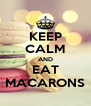 KEEP CALM AND EAT MACARONS - Personalised Poster A4 size