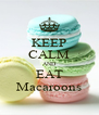 KEEP CALM AND EAT Macaroons - Personalised Poster A4 size