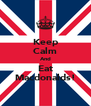 Keep Calm And Eat Macdonalds! - Personalised Poster A4 size