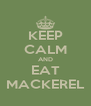KEEP CALM AND EAT MACKEREL - Personalised Poster A4 size