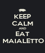 KEEP CALM AND EAT  MAIALETTO - Personalised Poster A4 size