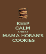 KEEP CALM AND EAT MAMA HORAN'S  COOKIES - Personalised Poster A4 size