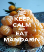 KEEP CALM AND EAT MANDARIN - Personalised Poster A4 size