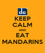 KEEP CALM AND EAT MANDARINS - Personalised Poster A4 size