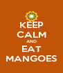 KEEP CALM AND EAT MANGOES - Personalised Poster A4 size