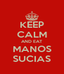 KEEP CALM AND EAT MANOS SUCIAS - Personalised Poster A4 size