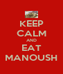 KEEP CALM AND EAT MANOUSH - Personalised Poster A4 size