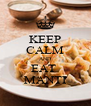 KEEP CALM AND EAT  MANTI - Personalised Poster A4 size