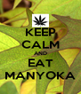 KEEP CALM AND EAT MANYOKA - Personalised Poster A4 size
