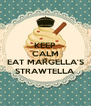 KEEP CALM AND EAT MARGELLA'S STRAWTELLA - Personalised Poster A4 size
