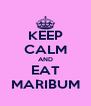 KEEP CALM AND  EAT  MARIBUM - Personalised Poster A4 size