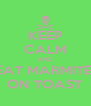 KEEP CALM AND EAT MARMITE  ON TOAST - Personalised Poster A4 size