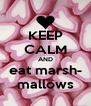 KEEP CALM AND eat marsh- mallows - Personalised Poster A4 size