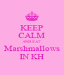 KEEP CALM AND EAT Marshmallows IN KH - Personalised Poster A4 size