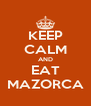 KEEP CALM AND EAT MAZORCA - Personalised Poster A4 size
