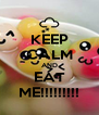 KEEP CALM AND EAT ME!!!!!!!!! - Personalised Poster A4 size