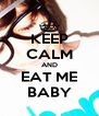 KEEP CALM AND EAT ME BABY - Personalised Poster A4 size
