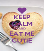KEEP CALM AND EAT ME CUTIE - Personalised Poster A4 size