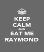 KEEP CALM AND EAT ME RAYMOND - Personalised Poster A4 size