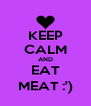 KEEP CALM AND EAT MEAT :') - Personalised Poster A4 size