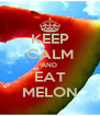 KEEP CALM AND  EAT MELON - Personalised Poster A4 size