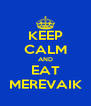KEEP CALM AND EAT MEREVAIK - Personalised Poster A4 size