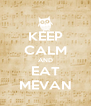KEEP CALM AND EAT MEVAN - Personalised Poster A4 size