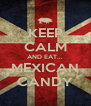 KEEP CALM AND EAT... MEXICAN CANDY - Personalised Poster A4 size