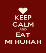 KEEP CALM AND EAT MI HUHAH - Personalised Poster A4 size