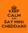 KEEP CALM AND EAT MINI CHEDDARS - Personalised Poster A4 size