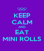 KEEP CALM AND EAT MINI ROLLS - Personalised Poster A4 size