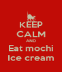 KEEP CALM AND Eat mochi Ice cream - Personalised Poster A4 size
