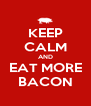 KEEP CALM AND EAT MORE BACON - Personalised Poster A4 size