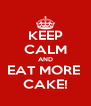 KEEP CALM AND EAT MORE  CAKE! - Personalised Poster A4 size