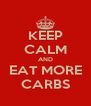 KEEP CALM AND EAT MORE CARBS - Personalised Poster A4 size