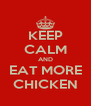 KEEP CALM AND EAT MORE CHICKEN - Personalised Poster A4 size