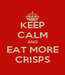 KEEP CALM AND EAT MORE CRISPS - Personalised Poster A4 size