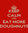 KEEP CALM AND EAT MORE DOUGHNUTS - Personalised Poster A4 size