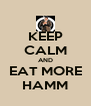 KEEP CALM AND EAT MORE HAMM - Personalised Poster A4 size