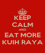 KEEP CALM AND EAT MORE KUIH RAYA - Personalised Poster A4 size