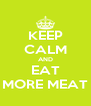 KEEP CALM AND EAT MORE MEAT - Personalised Poster A4 size