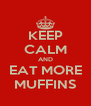 KEEP CALM AND EAT MORE MUFFINS - Personalised Poster A4 size