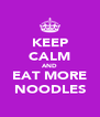 KEEP CALM AND EAT MORE NOODLES - Personalised Poster A4 size