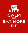 KEEP CALM AND EAT MORE PIE - Personalised Poster A4 size