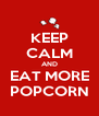 KEEP CALM AND EAT MORE POPCORN - Personalised Poster A4 size