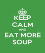 KEEP CALM AND EAT MORE SOUP - Personalised Poster A4 size