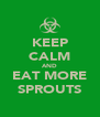 KEEP CALM AND EAT MORE SPROUTS - Personalised Poster A4 size